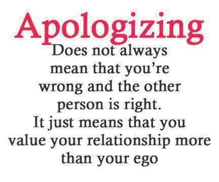 Aplogizing does not always mean that youre wrong and the other person is right