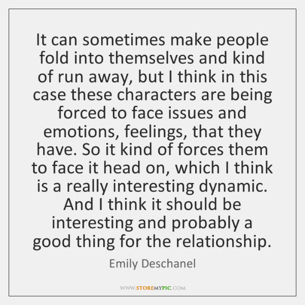 It can sometimes make people fold into themselves and kind of run ...