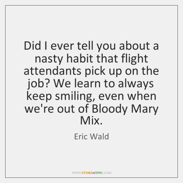 Did I ever tell you about a nasty habit that flight attendants ...