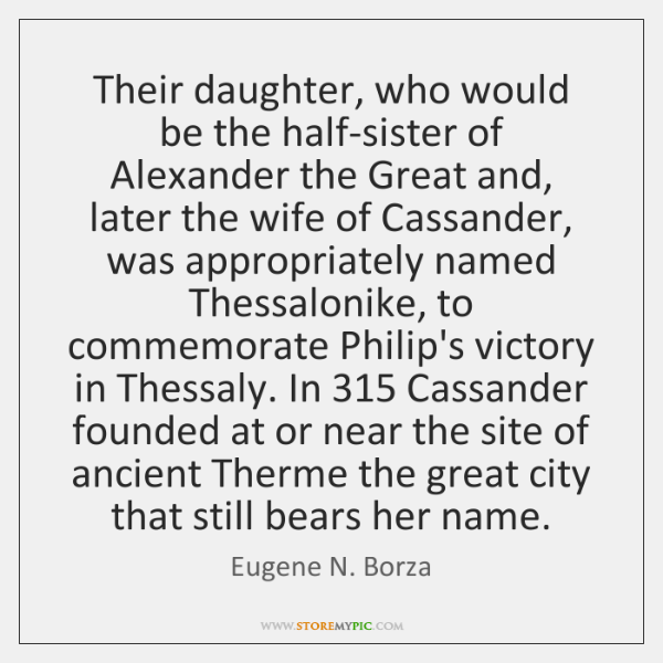 Their daughter, who would be the half-sister of Alexander the Great and, ...