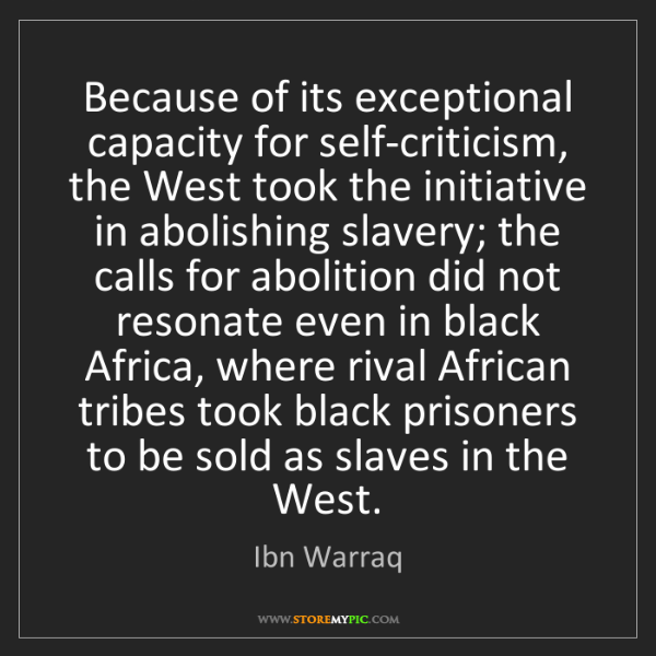 Ibn Warraq: Because of its exceptional capacity for self-criticism,...