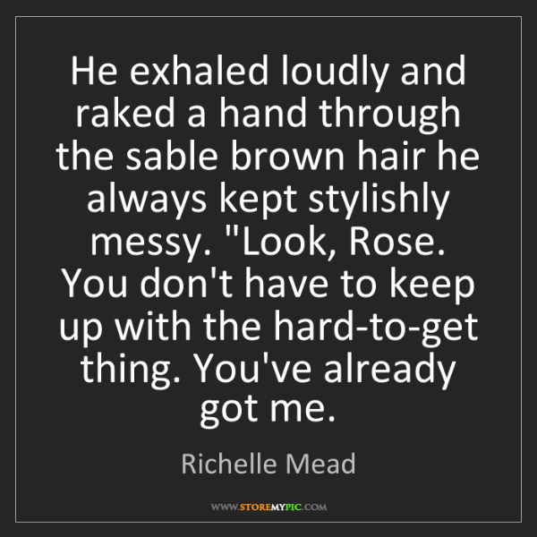 Richelle Mead: He exhaled loudly and raked a hand through the sable...
