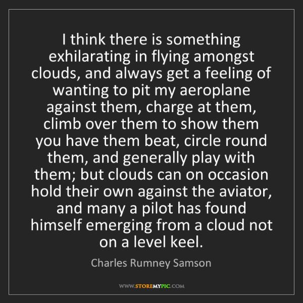 Charles Rumney Samson: I think there is something exhilarating in flying amongst...