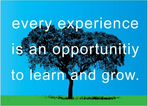 Every experience is an opportunitiy to learn and grow