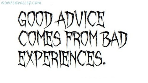 Good advice comes from bad experiences