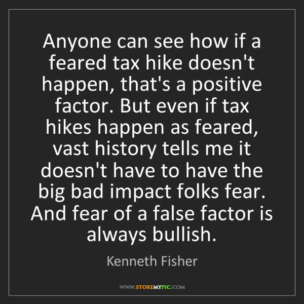 Kenneth Fisher: Anyone can see how if a feared tax hike doesn't happen,...