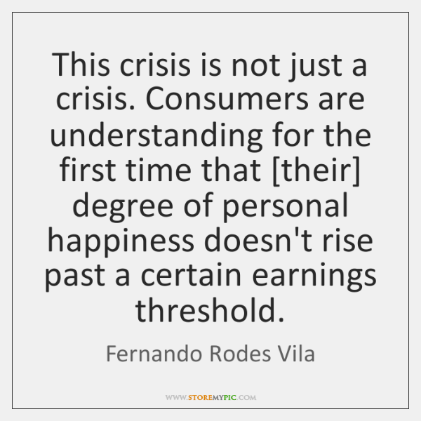 This crisis is not just a crisis. Consumers are understanding for the ...