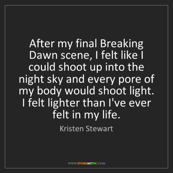 Kristen Stewart: After my final Breaking Dawn scene, I felt like I could...