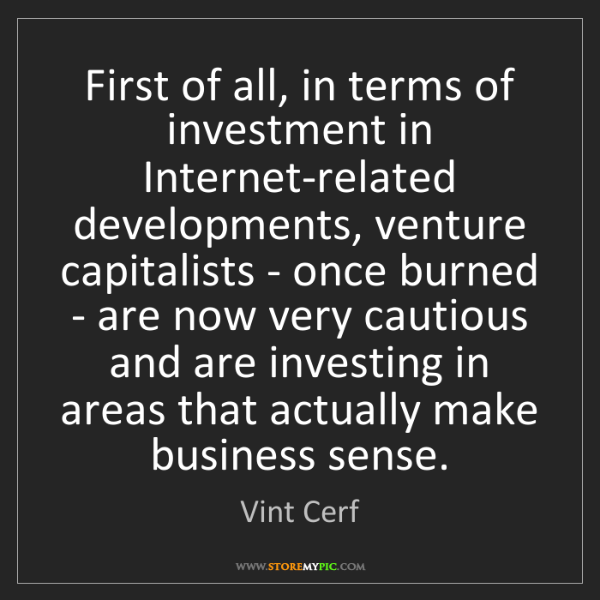 Vint Cerf: First of all, in terms of investment in Internet-related...