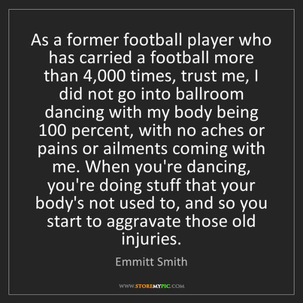 Emmitt Smith: As a former football player who has carried a football...