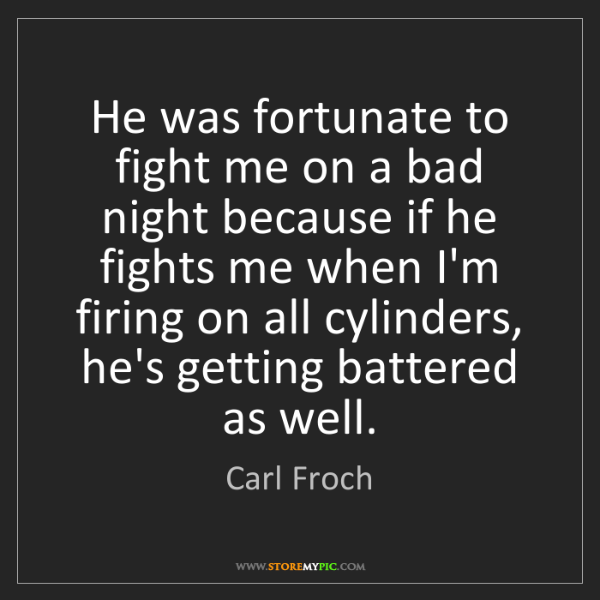 Carl Froch: He was fortunate to fight me on a bad night because if...