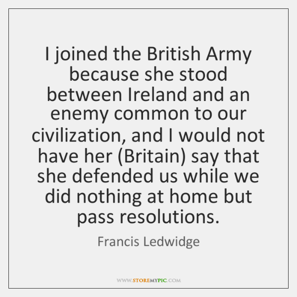 I joined the British Army because she stood between Ireland and an ...
