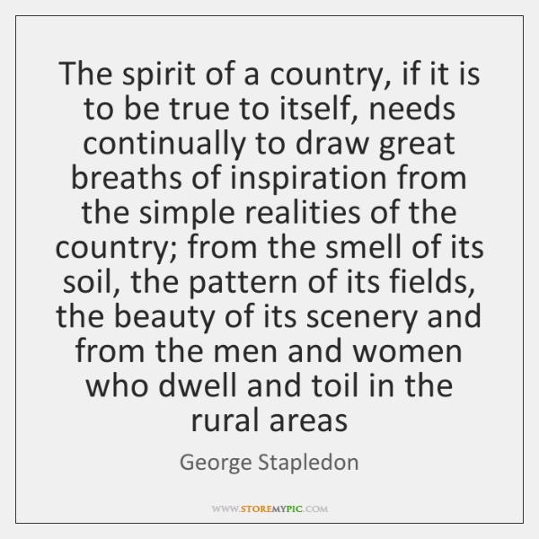 The spirit of a country, if it is to be true to ...