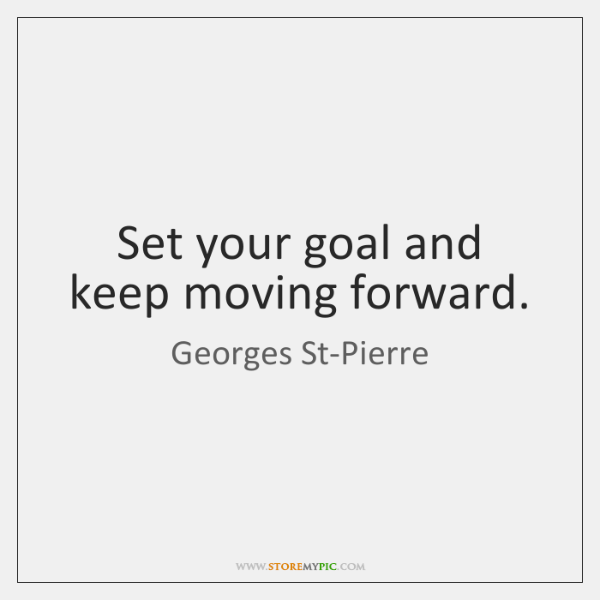 Set Your Goal And Keep Moving Forward StoreMyPic Magnificent Keep Moving Forward Quote