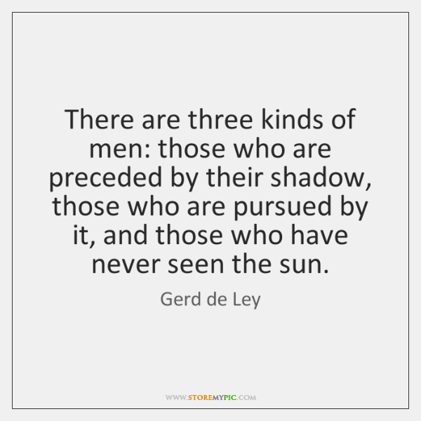 There are three kinds of men: those who are preceded by their ...