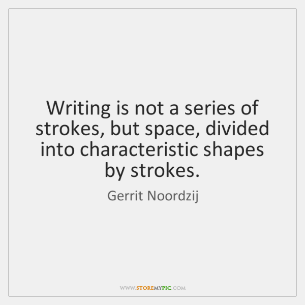 Writing is not a series of strokes, but space, divided into characteristic ...