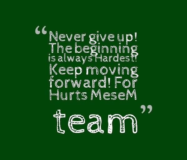 Never Give Up The Beginning Is Always Hardest Keep Moving Forward