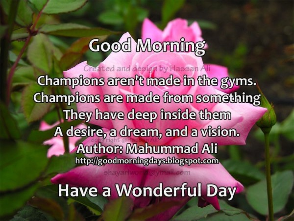 Good morning champion arent made in the gyms champions are made from something th