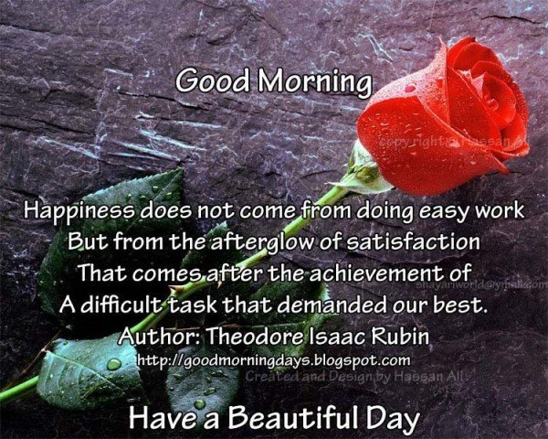 Good morning happiness does not come from doing easy work but from th afterglow s
