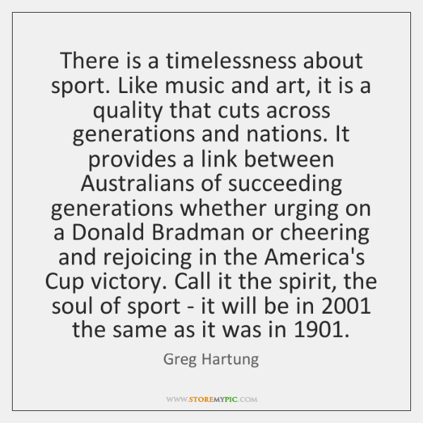 There is a timelessness about sport. Like music and art, it is ...
