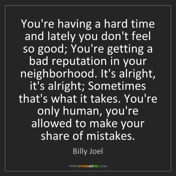 Billy Joel: You're having a hard time and lately you don't feel so...