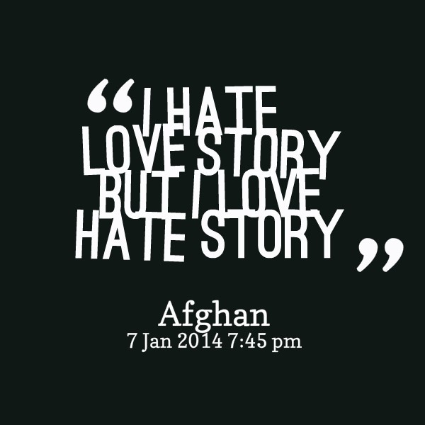 Love Hate Quotes Unique I Hate Love Story But I Love Hate Story StoreMyPic