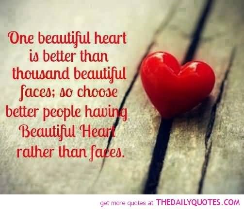 One beautiful heart is better than thousand beautiful faces so choose better people havi