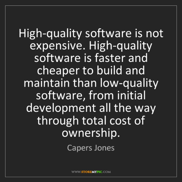 Capers Jones: High-quality software is not expensive. High-quality...