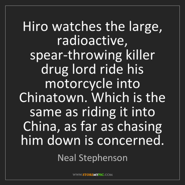 Neal Stephenson: Hiro watches the large, radioactive, spear-throwing killer...