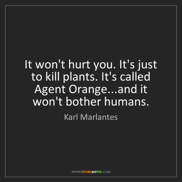 Karl Marlantes: It won't hurt you. It's just to kill plants. It's called...