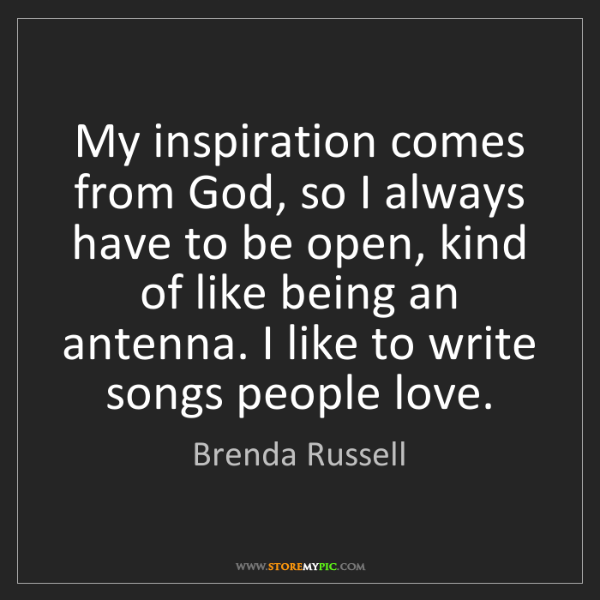 Brenda Russell: My inspiration comes from God, so I always have to be...