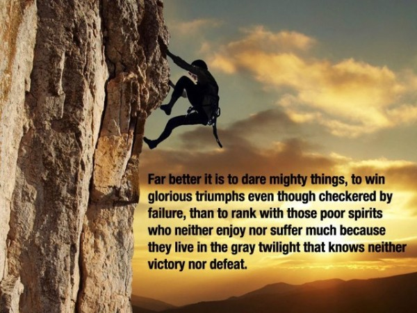 Far better it is to dare mighty things to win glorious triumphs even though chec