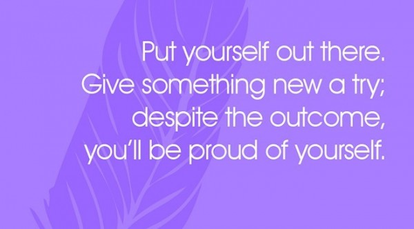 Put yourself out there give something new a try despite the outcome youll be pro