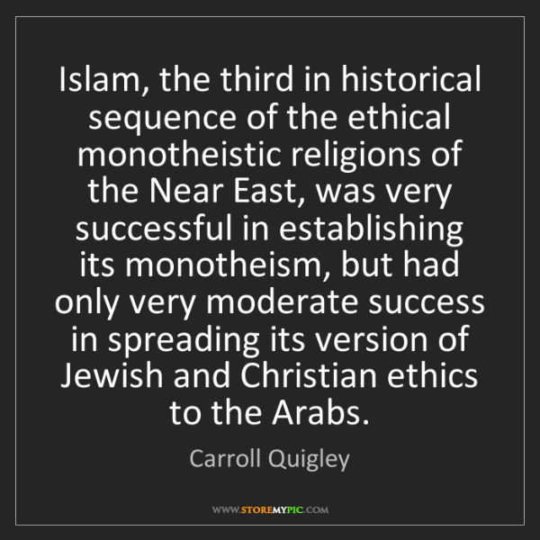 Carroll Quigley: Islam, the third in historical sequence of the ethical...