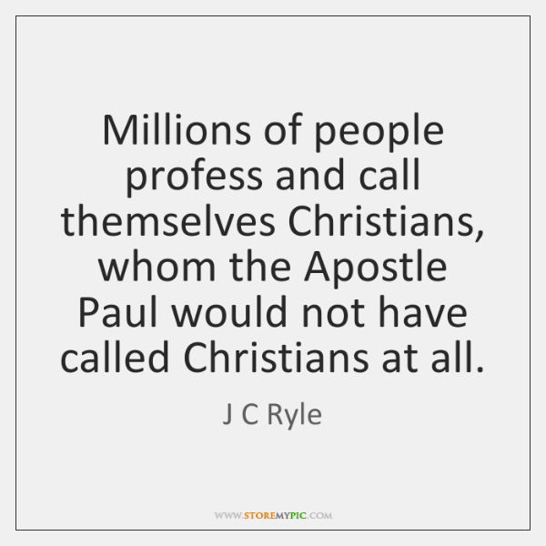 Millions of people profess and call themselves Christians, whom the Apostle Paul ...