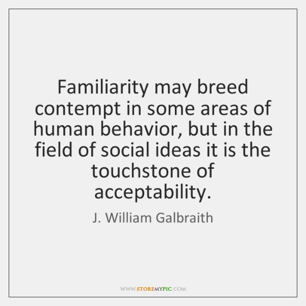 Familiarity may breed contempt in some areas of human behavior, but in ...