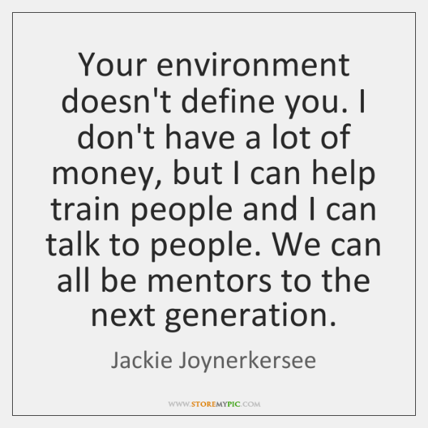 Your Environment Doesnt Define You I Dont Have A Lot Of Money