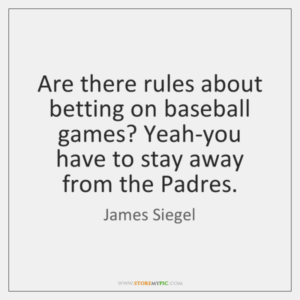 Are there rules about betting on baseball games? Yeah-you have to stay ...