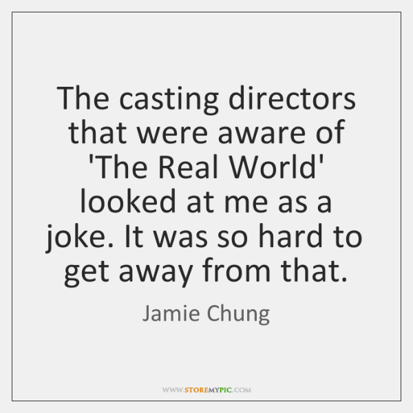 The casting directors that were aware of 'The Real World' looked at ...