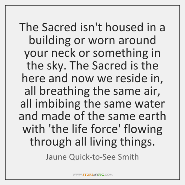 The Sacred isn't housed in a building or worn around your neck ...