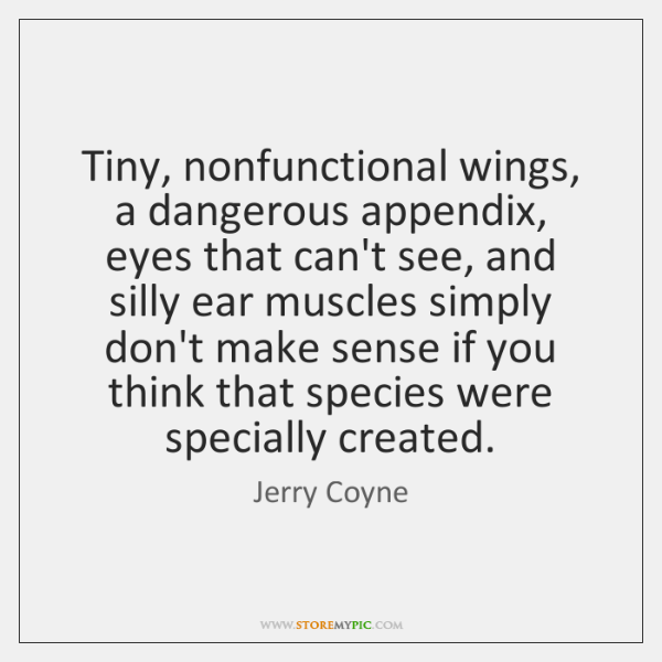 Tiny, nonfunctional wings, a dangerous appendix, eyes that can't see, and silly ...