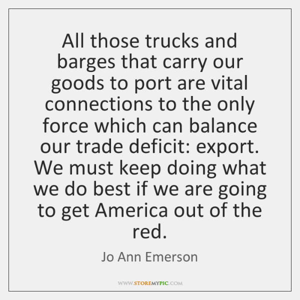 All those trucks and barges that carry our goods to port are ...