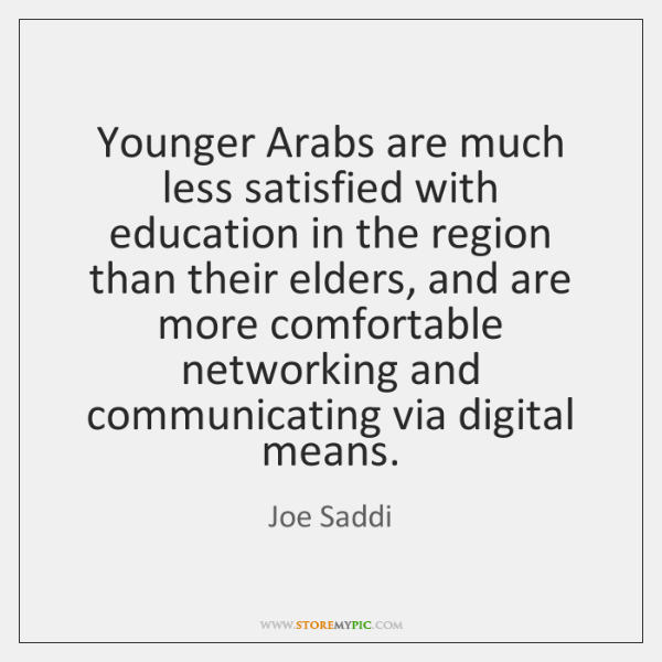 Younger Arabs are much less satisfied with education in the region than ...