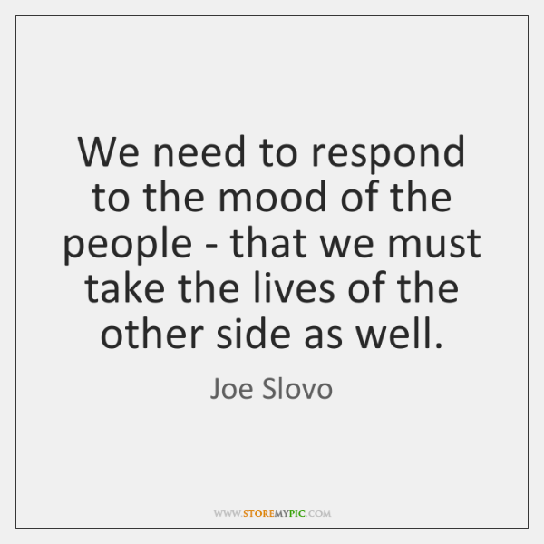 We need to respond to the mood of the people - that ...