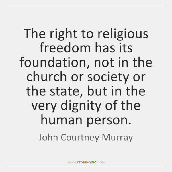 The right to religious freedom has its foundation, not in the church ...