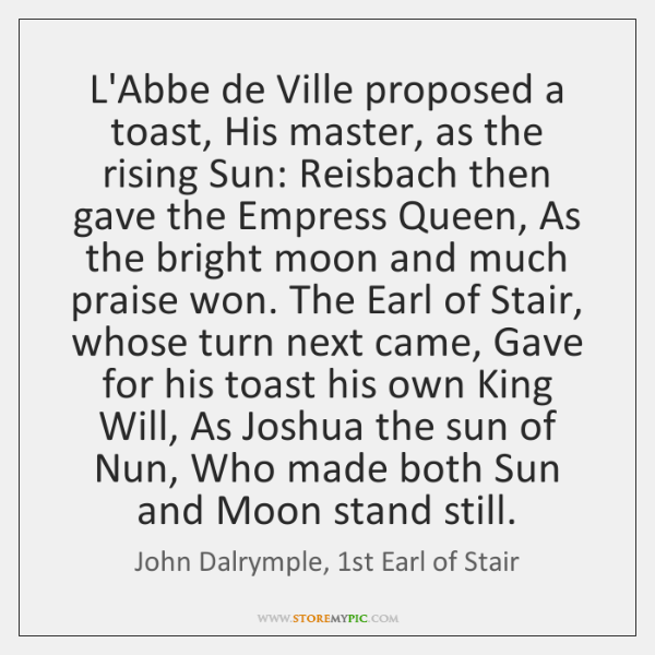 L'Abbe de Ville proposed a toast, His master, as the rising Sun: ...
