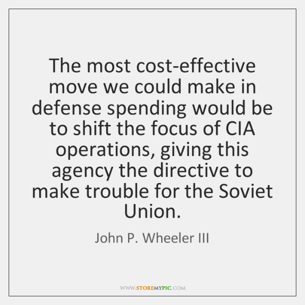 The most cost-effective move we could make in defense spending would be ...