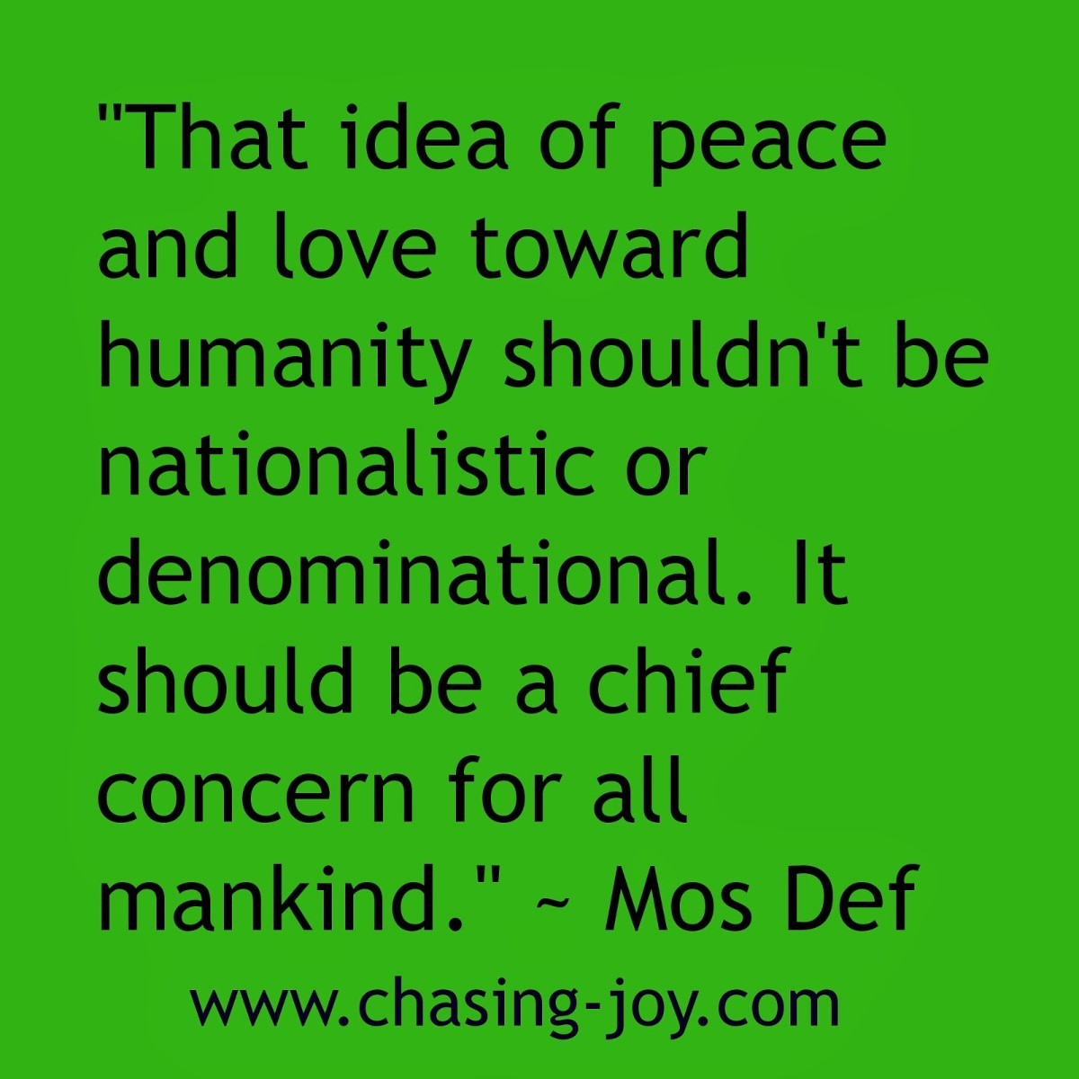 That Idea Of Peace And Love Toward Humanity Shouldnt Be