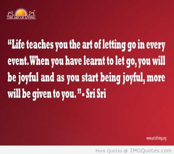 When you have learnt to let go you will be joyful and as you start being joyful more will