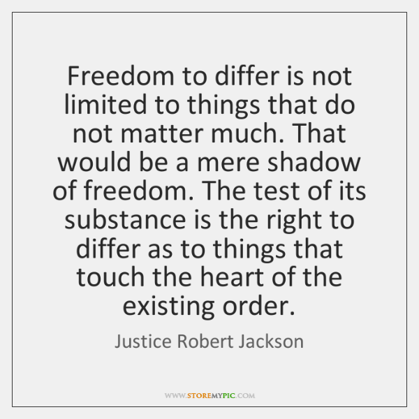 Freedom to differ is not limited to things that do not matter ...